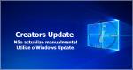 Microsoft aconselha não instalar manualmente a nova actualização Windows 10 Creators Update