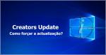 Windows 10: Como forçar a actualização da versão Creators Update?