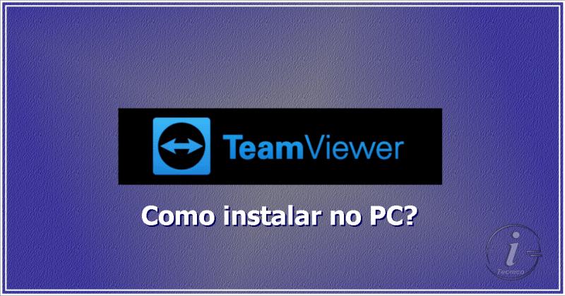 TeamViewer - Aprenda como instalar