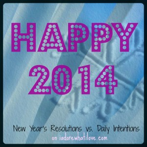 New Year's Resolutions vs. Daily Intentions - via iadorewhatilove.com