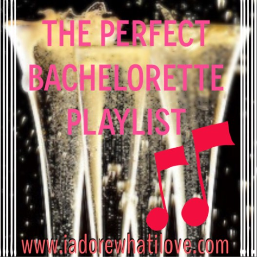 The Perfect Bachelorett Playlist - via www.iadorewhatilove.com