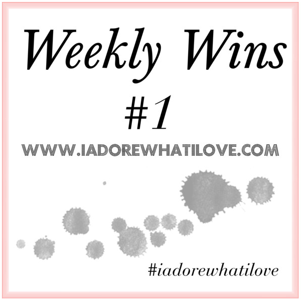 I Adore What I Love Blog // Weekly Wins #1 // www.iadorewhatilove.com #iadorewhatilove.com