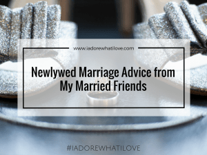 I Adore What I Love Blog // NEWLYWED MARRIAGE ADVICE FROM MY MARRIED FRIENDS // Featured Image // www.iadorewhatilove.com #iadorewhatilove