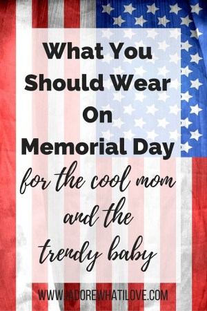 I Adore What I Love Blog // WHAT YOU SHOULD WEAR ON MEMORIAL DAY {MOM + BABY} // www.iadorewhatilove.com #iadorewhatilove