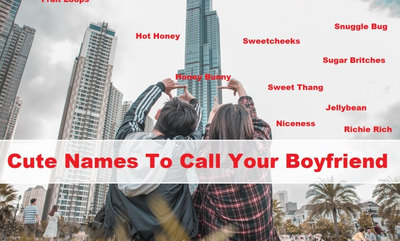 Photo of 566+ Best Romantic & Cute Names To Call Your Boyfriend