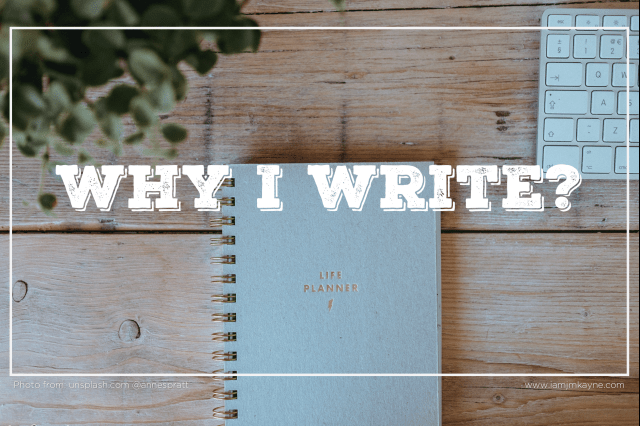 Why I Write? - iamjmkayne.com
