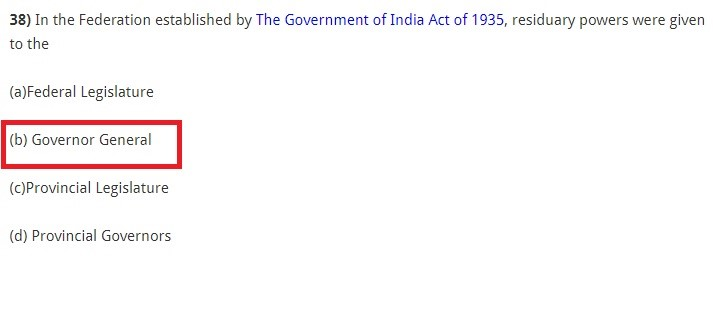 In the Federation established by The Government of India Act of 1935, residuary powers were given to the (a)Federal Legislature (b) Governor General (c)Provincial Legislature (d) Provincial Governors