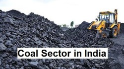 Coal Sector in India - Reserves, Significance, Issues, Reforms