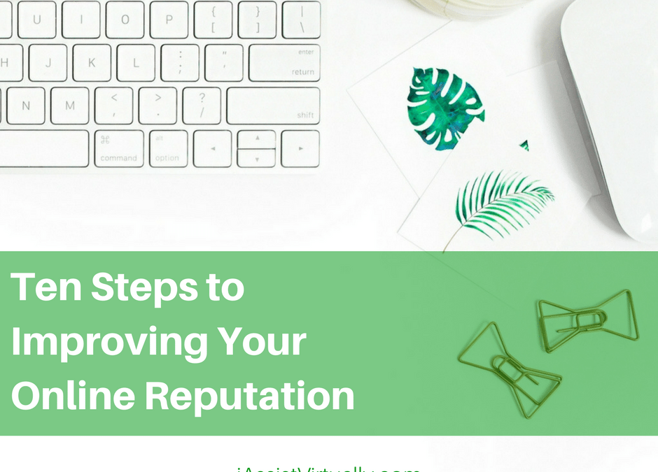 Ten Steps to Improving Your Online Reputation