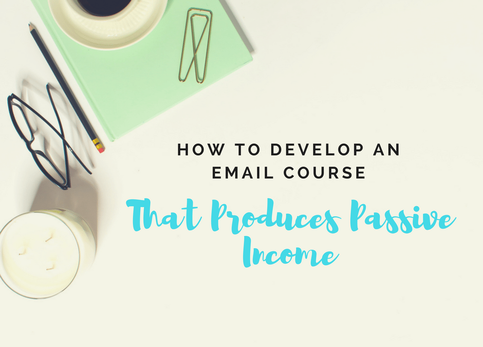 How to Develop an Email Course That Produces Passive Income