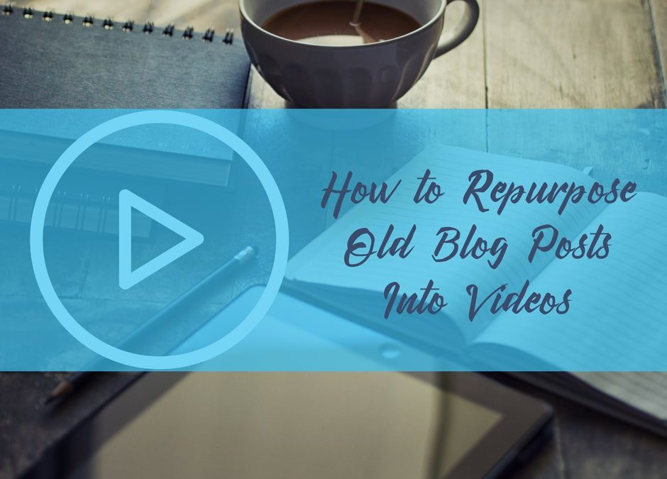 How to Repurpose Old Blog Posts Into Videos