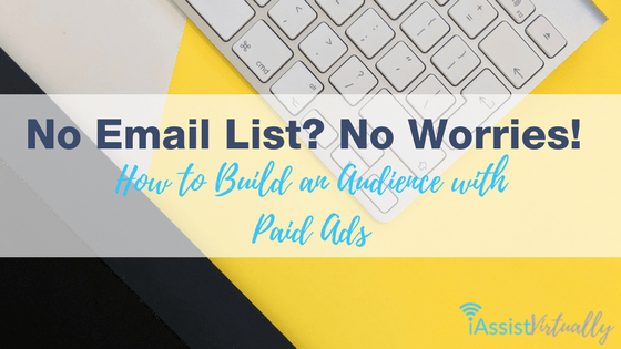 No Email List? No Worries! How to Build an Audience with Paid Ads