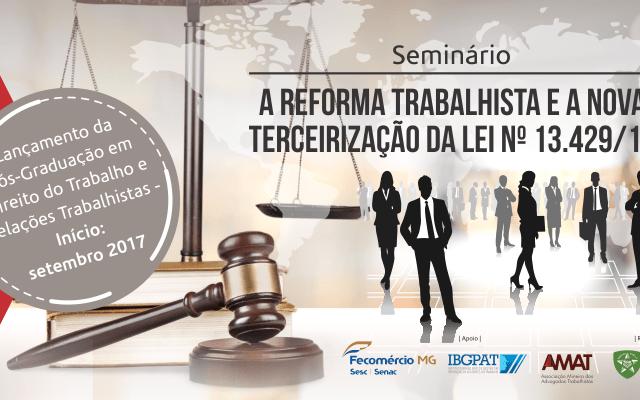 Seminário: A Reforma Trabalhista e a Nova Terceirização da Lei 13.429/17