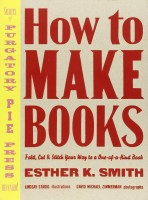 2015.12.02 - How to Make Books - Fold, Cut & Stitch Your Way to a One-of-a-Kind Book - Esther K. Smith