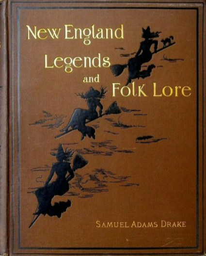2019.10.30 - New England Legends and Folk Lore by Samuel Adams Drake (1901)