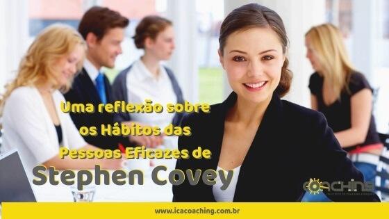 Uma reflexão sobre os Hábitos das Pessoas Eficazes de Stephen Covey