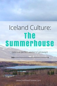 Learn one of the most wonderful and lovely things about the culture in Iceland - the summerhouse. A place to relax and enjoy nature on the weekends. | Life With a View