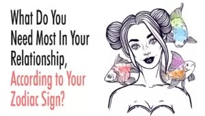 What-Do-You-Need-Most-In-Your-Relationship-According-to-Your-Zodiac-Sign-300x169
