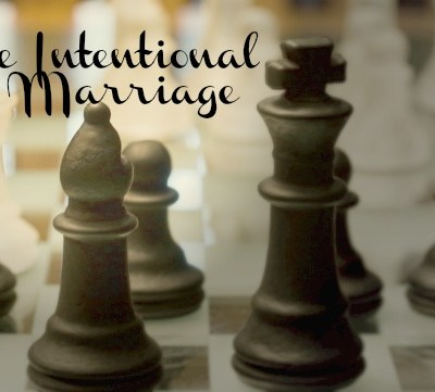 The Intentional Marriage:  Stop Talking About it and Do it