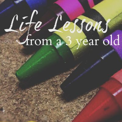 Life Lessons from a 3 year old