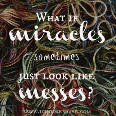 What if Miracles Sometimes Look Like Messes?