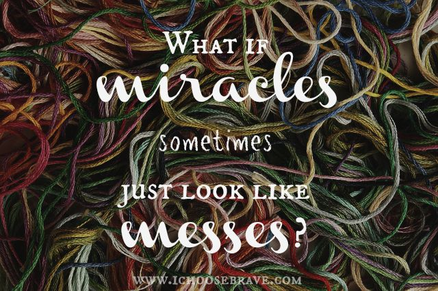 miracles and messes