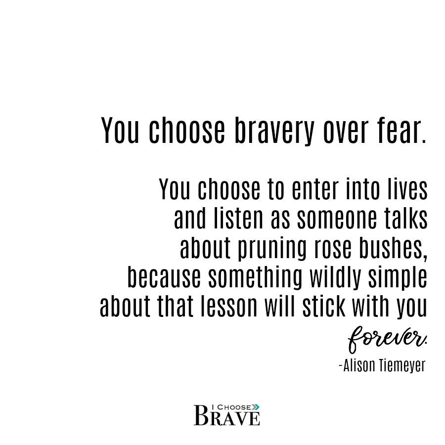 Choose bravery over fear. Lean in. Listen. Learn.