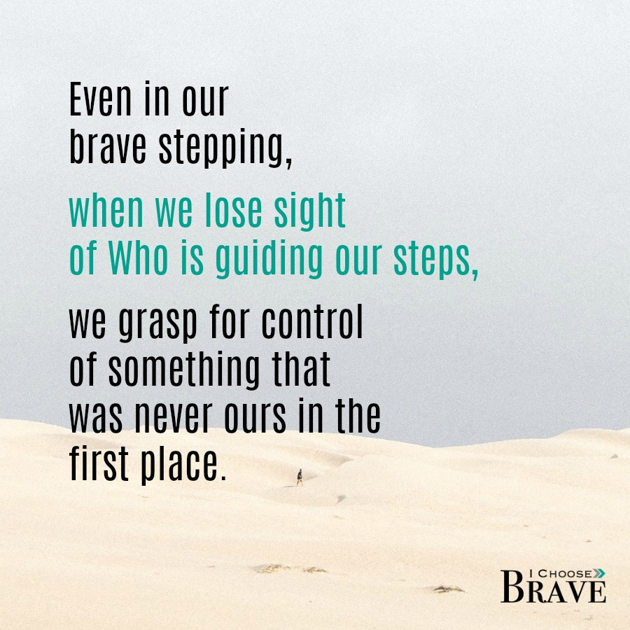 Who is guiding your steps? It is the very key to brave stepping.