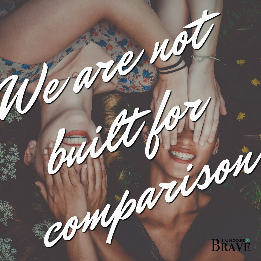 Comparison is a death trap. Choose compassion and care, courage and character. We were not built for comparison.