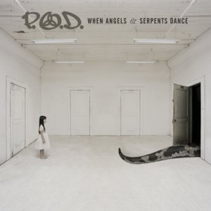 P.O.D. - When Angels and Serpents Dance
