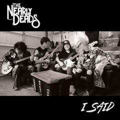 "The Nearly Deads - ""I Said"""