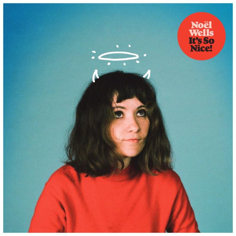 Noël Wells - It's So Nice!