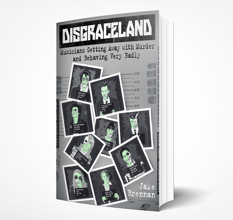 Disgraceland: Musicians Getting Away with Murder and Behaving Very Badly