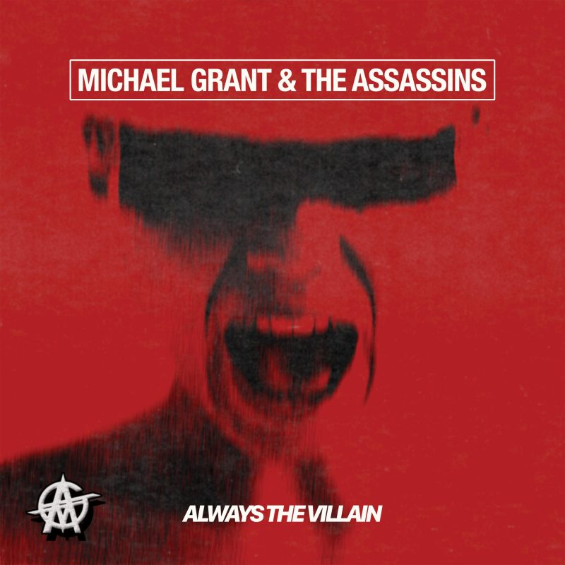 "Michael Grant and The Assassins - ""Always The Villain"""