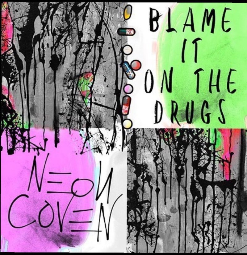 Neon Coven - Blame It On The Drugs