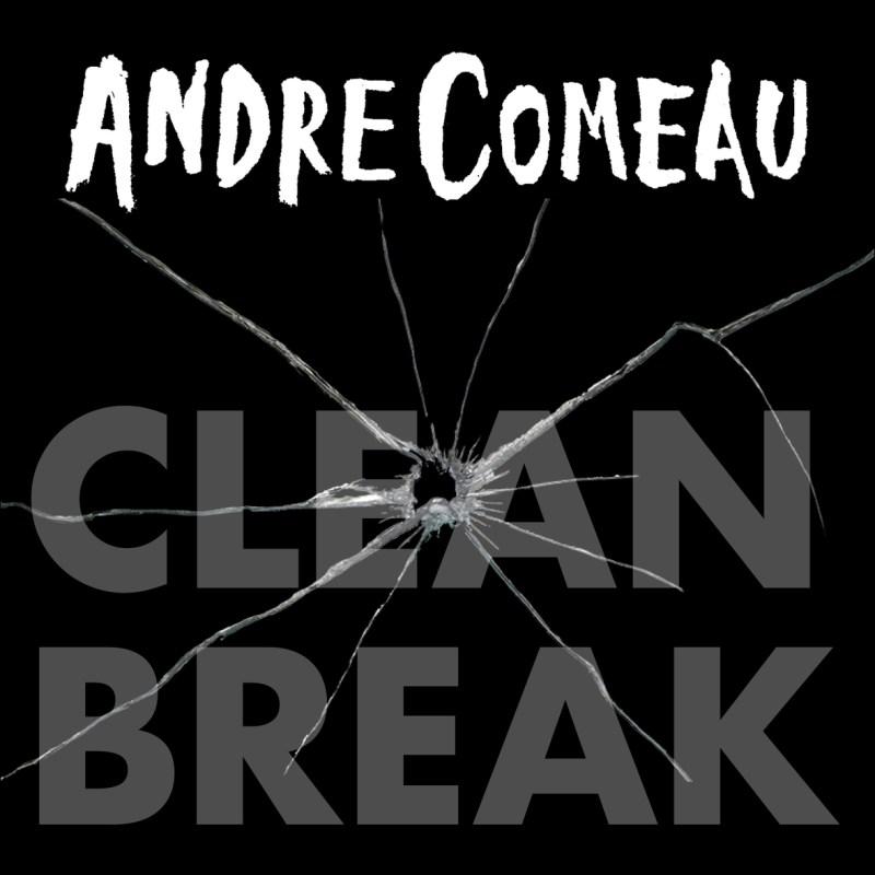 Andre Comeau - Clean Break