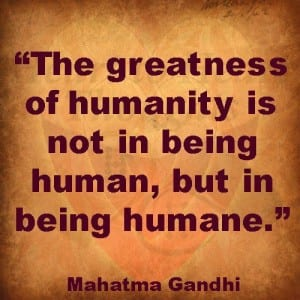 We are all human beings but are we being humans?