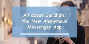 The Sarahah Outbreak: Anonymous Feedback App Takes Social Media By Storm 1