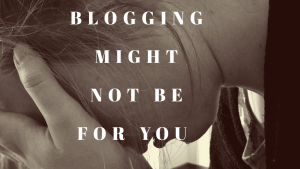 Your blog fails when you ain't meant to make money blogging