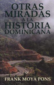 10 libros para viajar sin moverte del sofá: Otras miradas a la historia dominicana, Frank Moya Pons (Ideas on Tour)