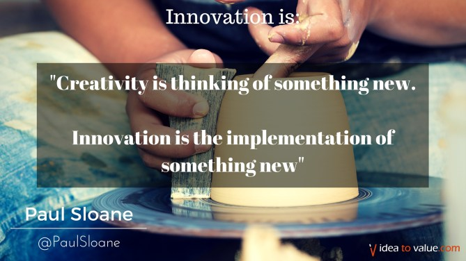 Creativity is thinking of something new. Innovation is the implementation of something new.