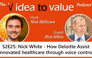 S2E25: Nick White - How Deloitte Assist innovated healthcare through voice control