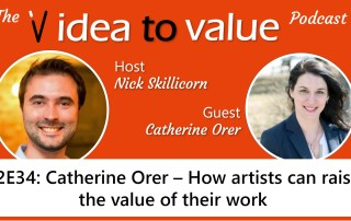 S2E34: Catherine Orer – How artists can raise the value of their work
