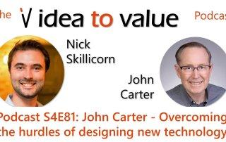 Podcast S4E81: John Carter - Overcoming the hurdles of designing new technology