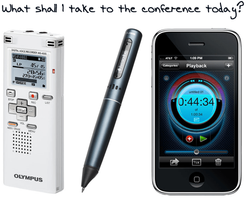 Whats is the best digital recorder for a conference? Olympus WS-450S - LiveScribe Pulse SmartPen - iProRecorder iPhone App