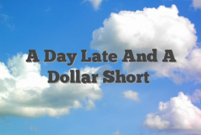 Image result for day late and a dollar short