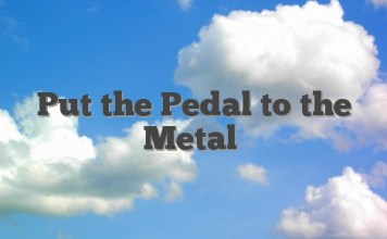 Put the Pedal to the Metal