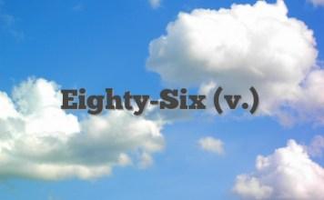 Eighty-Six (v.)