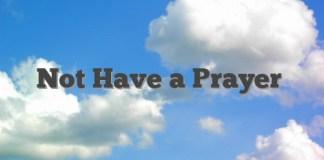 Not Have a Prayer
