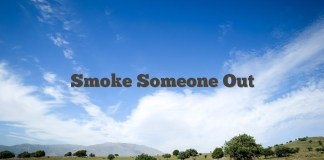 Smoke Someone Out